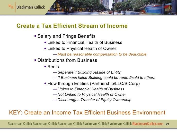 Create a Tax Efficient Stream of Income  <ul><li>Salary and Fringe Benefits </li></ul><ul><ul><li>Linked to Financial Heal...