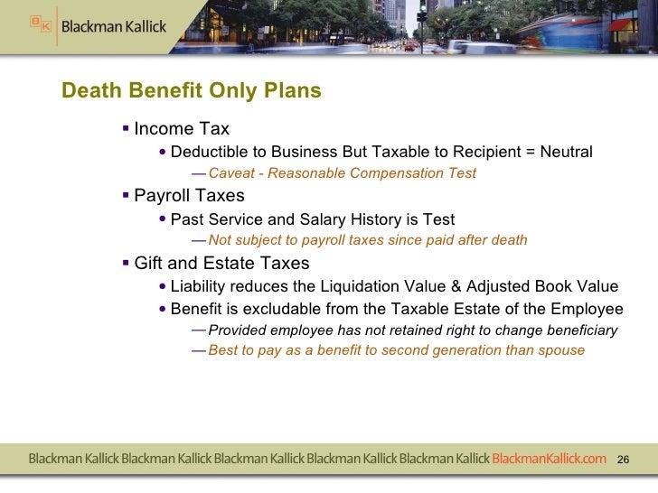 Death Benefit Only Plans <ul><li>Income Tax  </li></ul><ul><ul><li>Deductible to Business But Taxable to Recipient = Neutr...