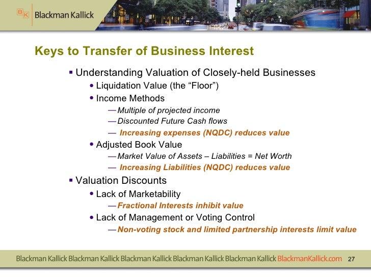 Keys to Transfer of Business Interest <ul><li>Understanding Valuation of Closely-held Businesses  </li></ul><ul><ul><li>Li...