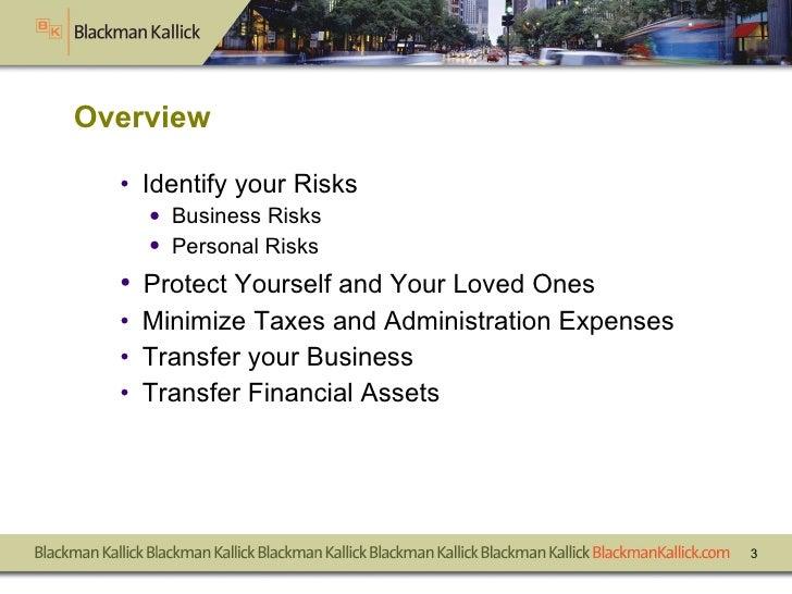 Overview <ul><li>Identify your Risks </li></ul><ul><ul><li>Business Risks  </li></ul></ul><ul><ul><li>Personal Risks </li>...