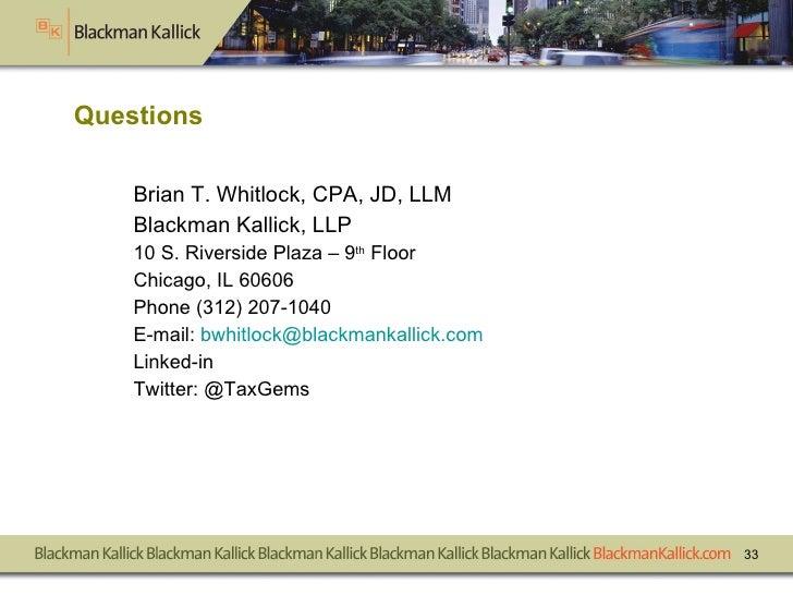 Questions <ul><li>Brian T. Whitlock, CPA, JD, LLM </li></ul><ul><li>Blackman Kallick, LLP </li></ul><ul><li>10 S. Riversid...