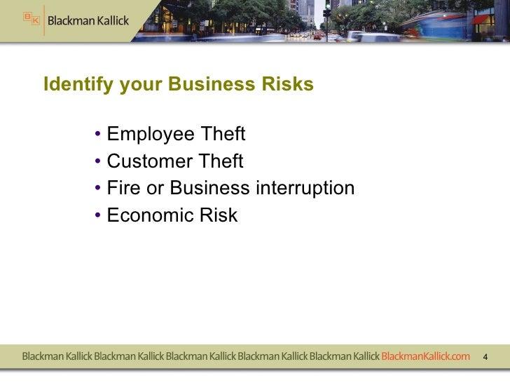 <ul><li>Employee Theft </li></ul><ul><li>Customer Theft  </li></ul><ul><li>Fire or Business interruption </li></ul><ul><li...