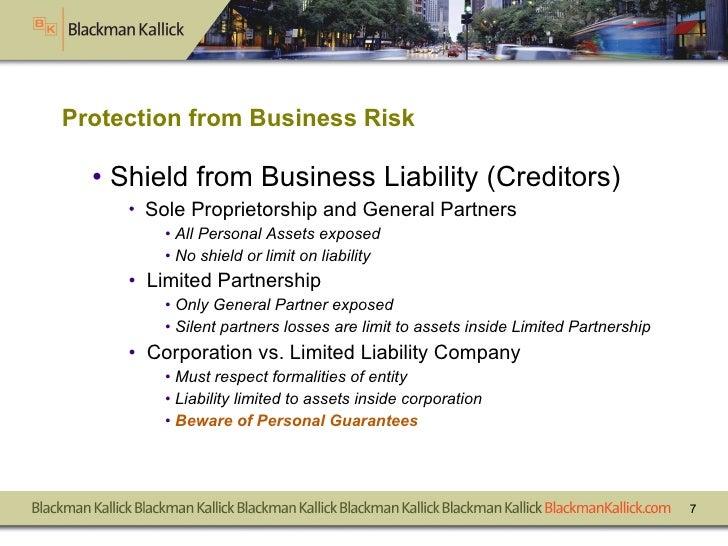 <ul><li>Shield from Business Liability (Creditors) </li></ul><ul><ul><li>Sole Proprietorship and General Partners </li></u...