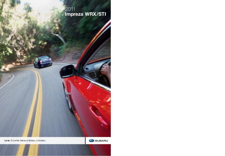 2011                                            Impreza WRX/STILove. It's what makes a Subaru, a Subaru.