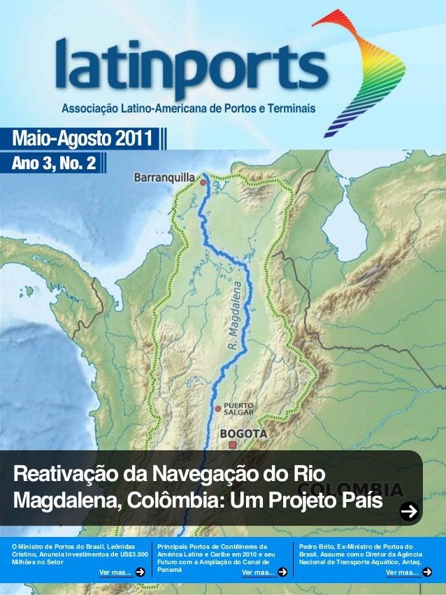 Maio-Agosto 2011Ano 3, No. 2Reativação da Navegação do RioMagdalena, Colômbia: Um Projeto PaísO Ministro de Portos do Bras...