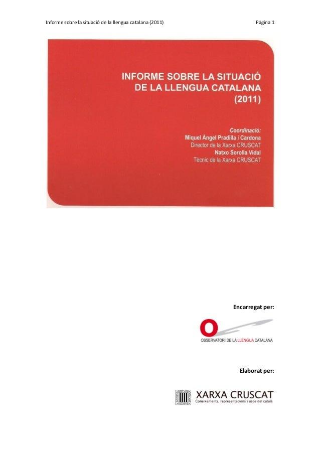 Informe sobre la situació de la llengua catalana (2011)  Pàgina 1  Encarregat per:  Elaborat per: