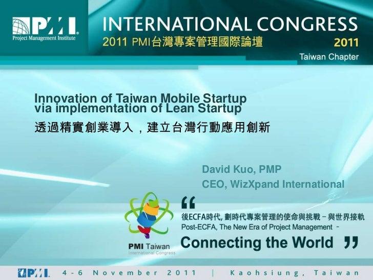 Innovation of Taiwan Mobile Startupvia implementation of Lean Startup透過精實創業導入,建立台灣行動應用創新                           David K...