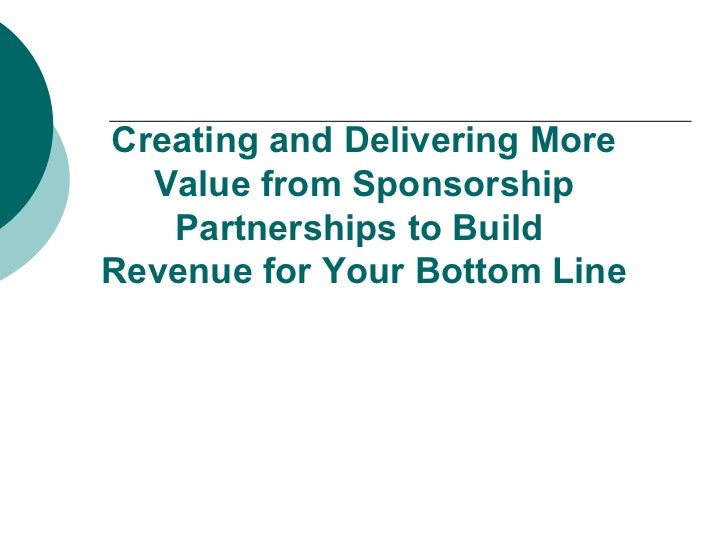 Creating and Delivering More Value from Sponsorship Partnerships to Build  Revenue for Your Bottom Line www.asaecenter.org...