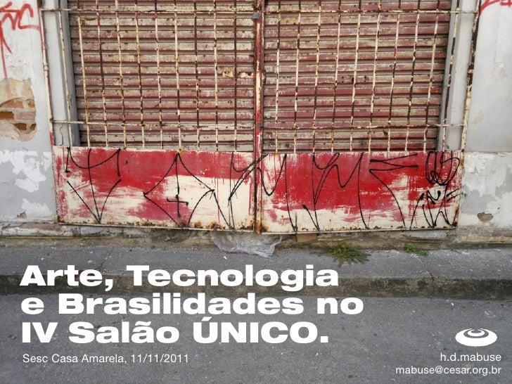 Arte, Tecnologiae Brasilidades noIV Salão ÚNICO.Sesc Casa Amarela, 11/11/2011          h.d.mabuse                         ...