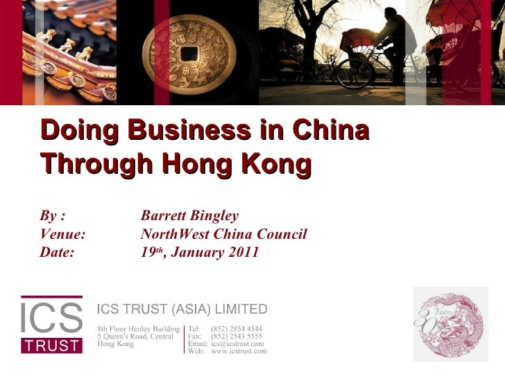 Doing Business in China Through Hong Kong By :  Barrett Bingley Venue: NorthWest China Council  Date: 19 th , January 2011