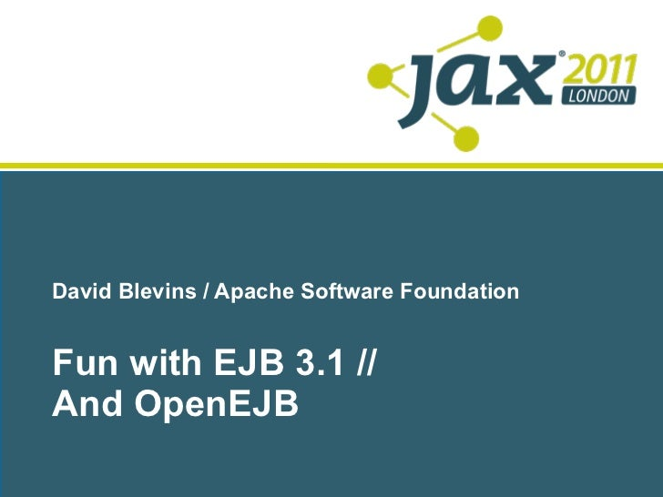 David Blevins / Apache Software FoundationFun with EJB 3.1 //And OpenEJB