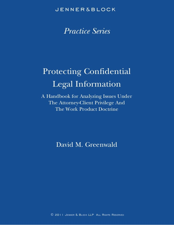 Practice SeriesProtecting Confidential  Legal InformationA Handbook for Analyzing Issues Under   The Attorney-Client Privi...