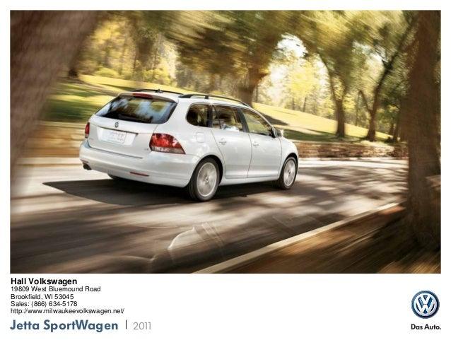 Jetta SportWagen 2011 Hall Volkswagen 19809 West Bluemound Road Brookfield, WI 53045 Sales: (866) 634-5178 http://www.milw...