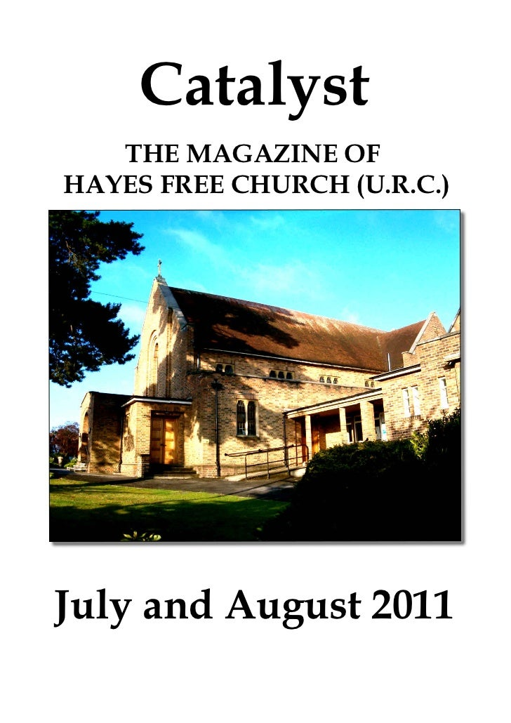 Catalyst   THE MAGAZINE OFHAYES FREE CHURCH (U.R.C.)July and August 2011