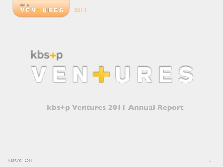 2011                 kbs+p Ventures 2011 Annual ReportKBSP.VC - 2011                                       1