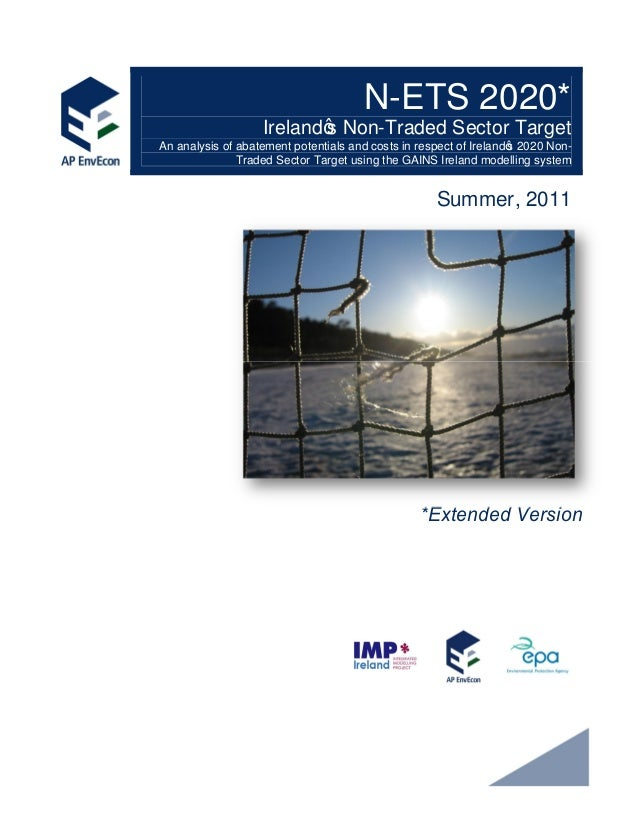 N-ETS 2020*Ireland s Non-Traded Sector TargetAn analysis of abatement potentials and costs in respect of Ireland s 2020 No...