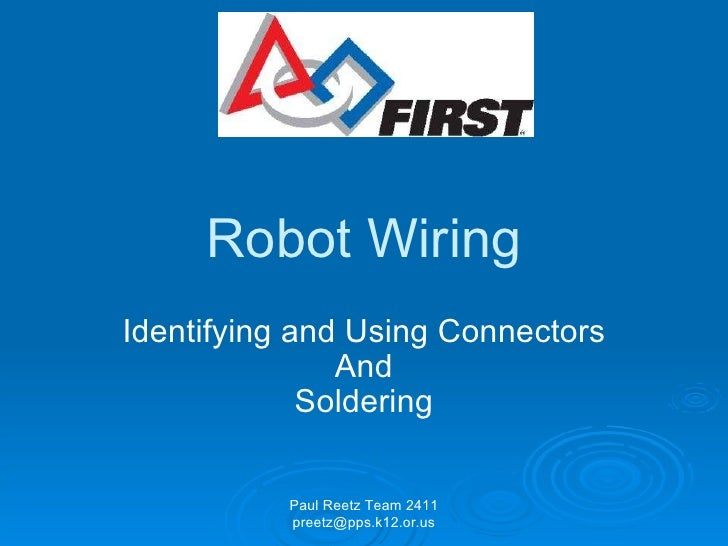 Robot Wiring Identifying and Using Connectors And Soldering Paul Reetz Team 2411 preetz@pps.k12.or.us