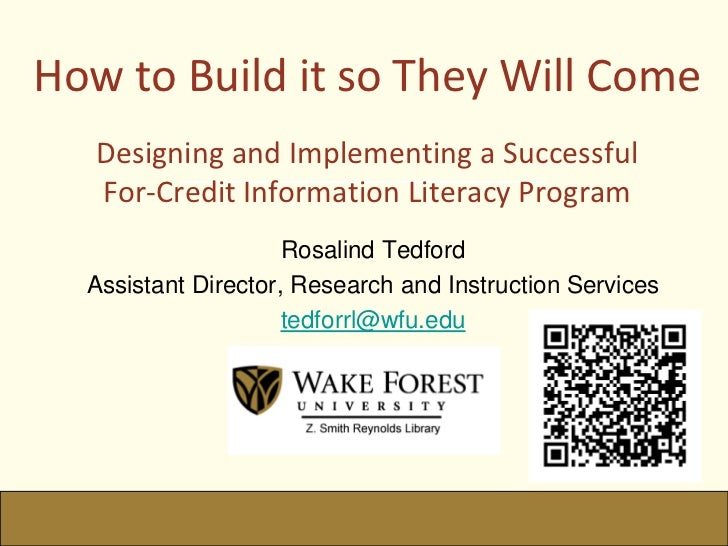 How to Build it so They Will ComeDesigning and Implementing a Successful For-Credit Information Literacy Program <br />Ros...