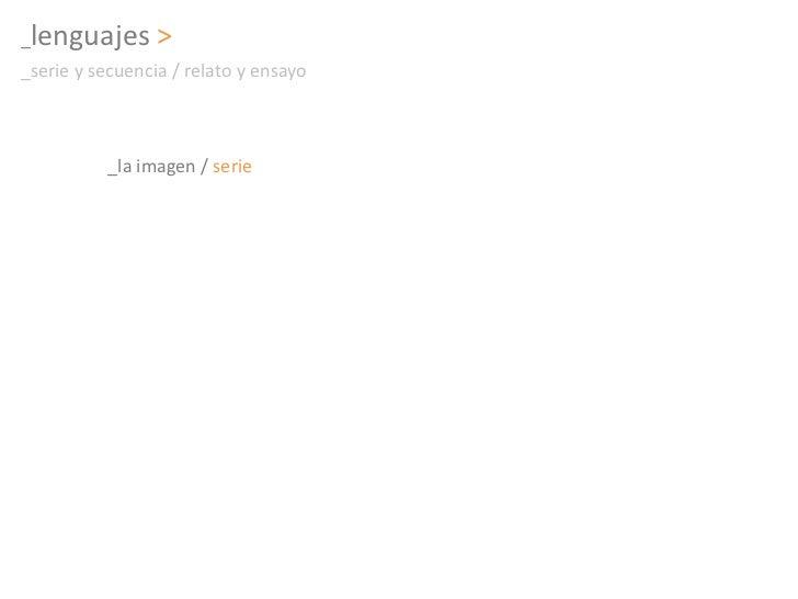 _lenguajes><br />_serie y secuencia / relato y ensayo<br />_la imagen / serie<br />