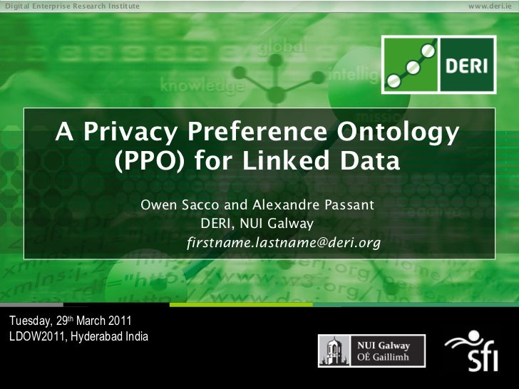 A Privacy Preference Ontology (PPO) for Linked Data Owen Sacco and Alexandre Passant DERI, NUI Galway [email_address] Tues...