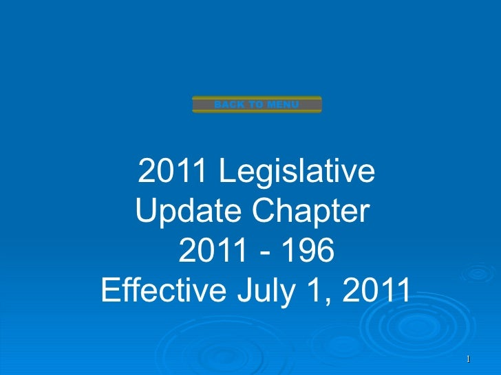 BACK TO MENU   2011 Legislative  Update Chapter     2011 - 196Effective July 1, 2011                         1