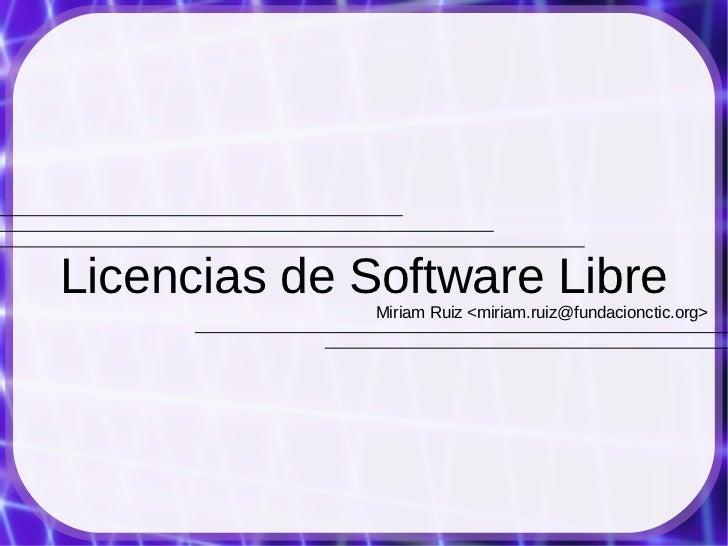 Licencias de Software Libre              Miriam Ruiz <miriam.ruiz@fundacionctic.org>