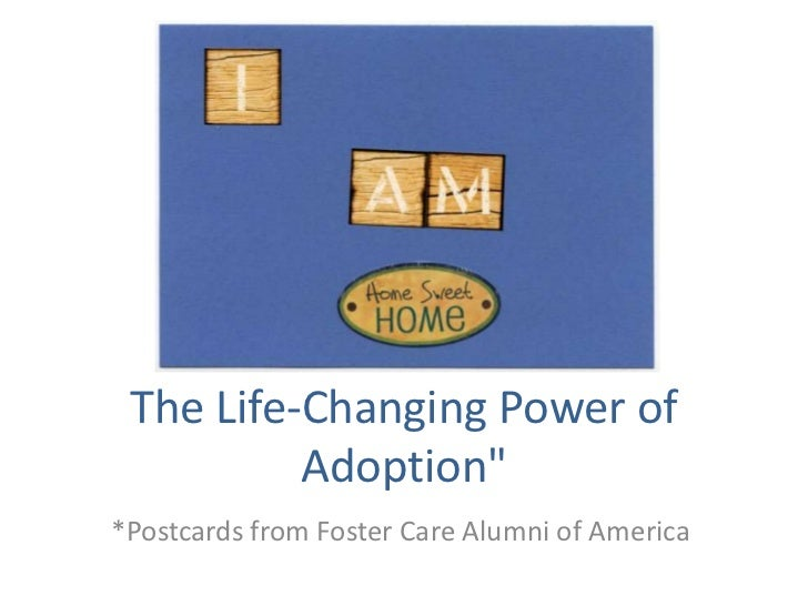 """The Life-Changing Power of Adoption""""<br />*Postcards from Foster Care Alumni of America<br />"""