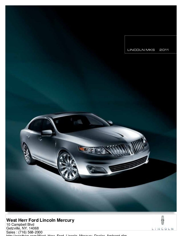LINCOLN MKS 2011 West Herr Ford Lincoln Mercury 10 Campbell Blvd Getzville, NY. 14068 Sales : (716) 568-2000