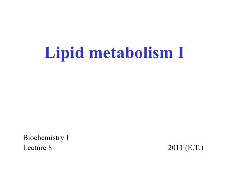 Lipid metabolism I Biochemistry I Lecture  8     20 11  ( E.T. )