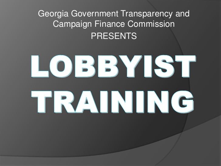 Georgia Government Transparency and Campaign Finance Commission<br />PRESENTS<br />LOBBYISTTRAINING<br />