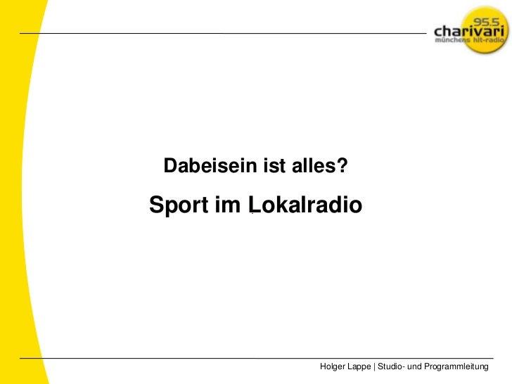 Dabeisein ist alles?Sport im Lokalradio                 Holger Lappe | Studio- und Programmleitung