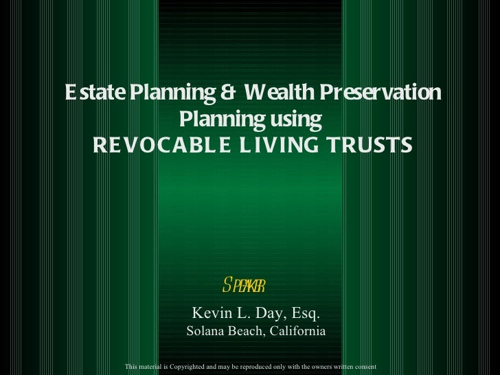 Estate Planning & Wealth Preservation Planning using  REVOCABLE LIVING TRUSTS Speaker  Kevin L. Day, Esq. Solana Beach, Ca...