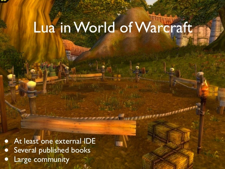 Lua in World of Warcraft•   At least one external IDE•   Several published books•   Large community