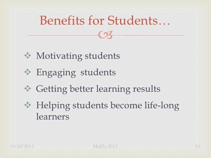 Benefits for Students…                            Motivating students      Engaging students      Getting better learn...