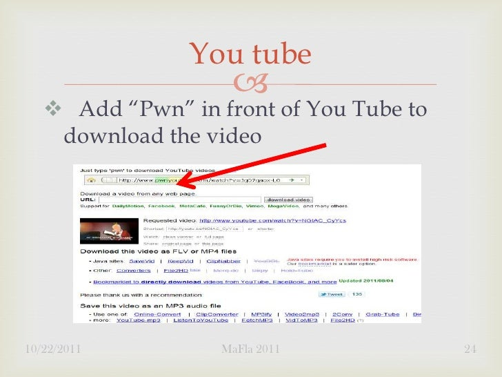 """You tube                        Add """"Pwn"""" in front of You Tube to    download the video10/22/2011         MaFla 2011    ..."""