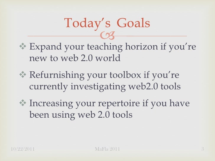 Today's Goals                         Expand your teaching horizon if you're     new to web 2.0 world    Refurnishing y...