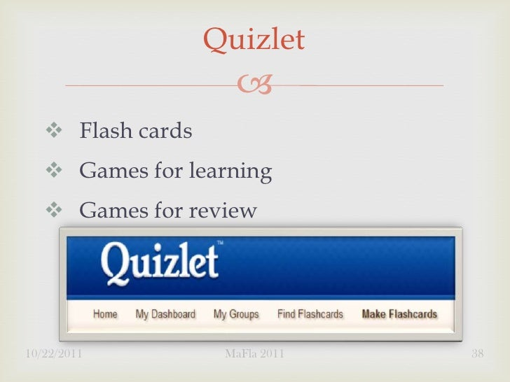 Quizlet                         Flash cards    Games for learning    Games for review10/22/2011          MaFla 2011   38