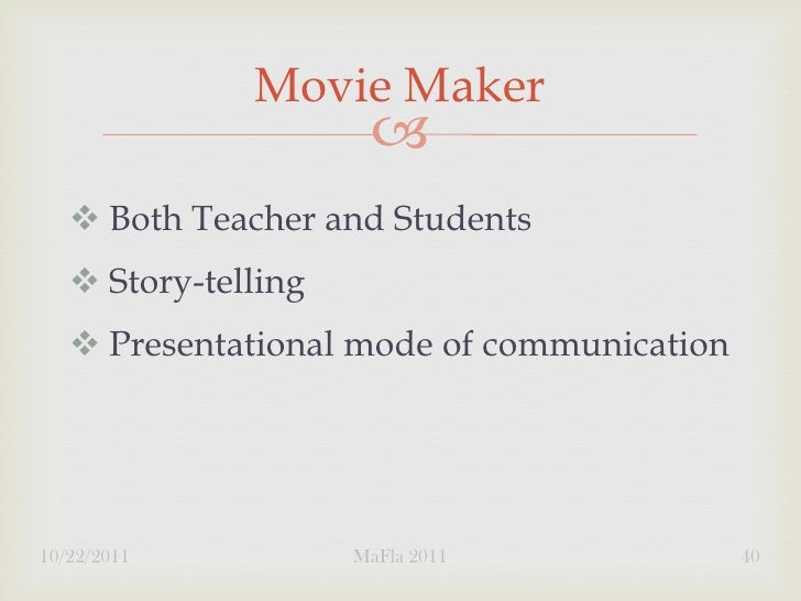 Movie Maker                          Both Teacher and Students    Story-telling    Presentational mode of communicatio...