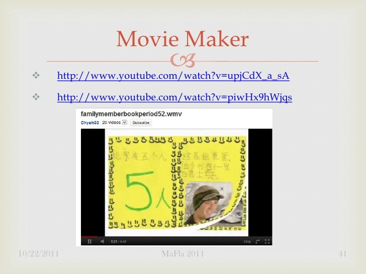 Movie Maker                                         http://www.youtube.com/watch?v=upjCdX_a_sA        http://www.youtub...