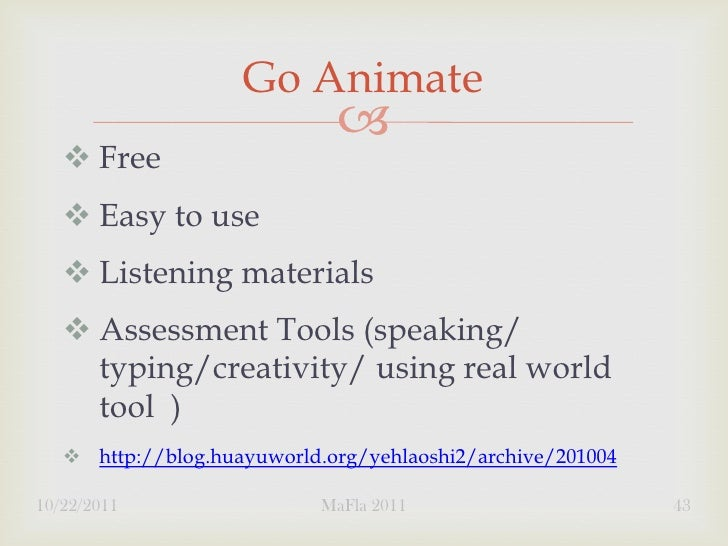 Go Animate                                 Free    Easy to use    Listening materials    Assessment Tools (speaking/ ...