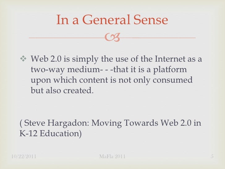 In a General Sense                             Web 2.0 is simply the use of the Internet as a     two-way medium- - -tha...