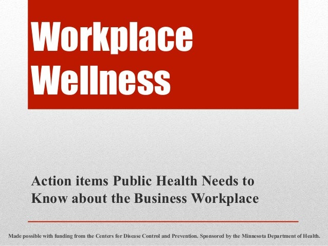 Workplace         Wellness         Action items Public Health Needs to         Know about the Business WorkplaceMade possi...