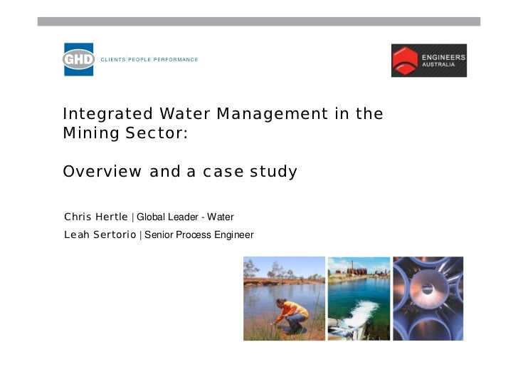 Integrated Water Management in theMining Sector:Overview and a case studyChris Hertle | Global Leader - WaterLeah Sertorio...