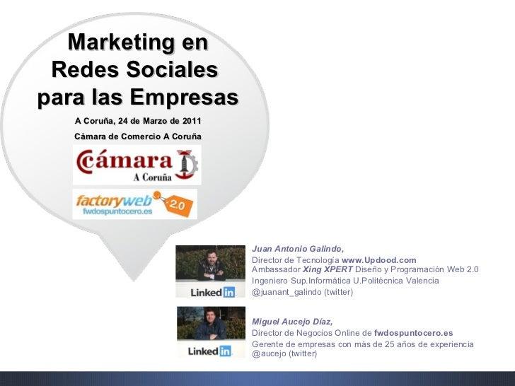 Marketing en Redes Socialespara las Empresas   A Coruña, 24 de Marzo de 2011   Cámara de Comercio A Coruña                ...