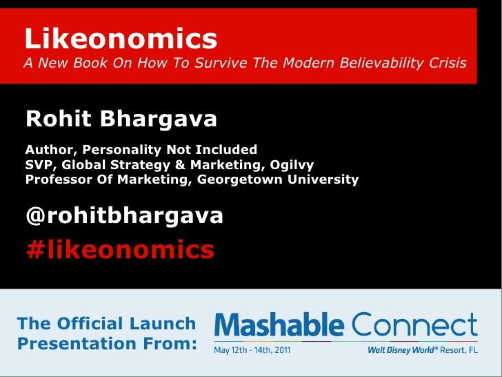 LikeonomicsA New Book On How To Survive The Modern Believability Crisis<br />Rohit Bhargava<br />Author, Personality Not I...