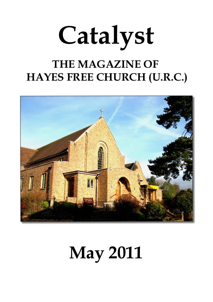 Catalyst   THE MAGAZINE OFHAYES FREE CHURCH (U.R.C.)      May 2011