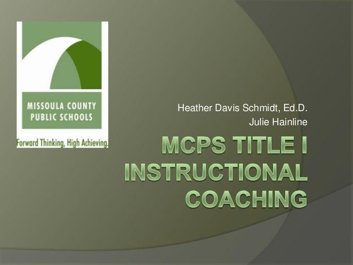 Heather Davis Schmidt, Ed.D.<br />Julie Hainline<br />Mcps Title Iinstructional Coaching<br />