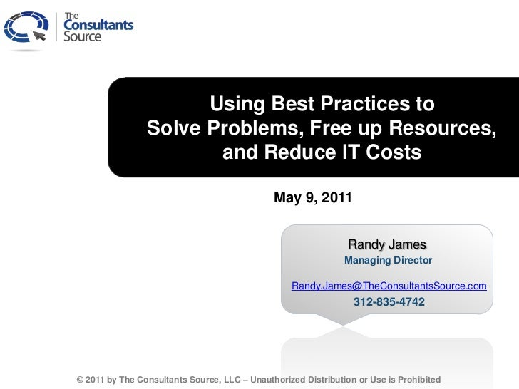 Using Best Practices to                Solve Problems, Free up Resources,                       and Reduce IT Costs       ...