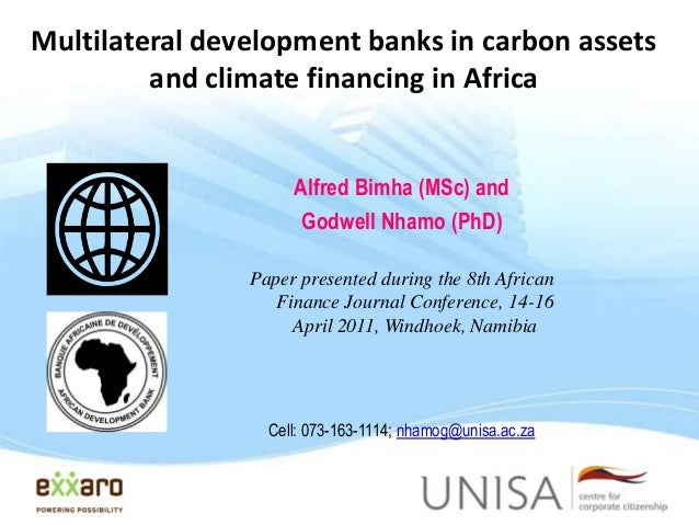 Multilateral development banks in carbon assets and climate financing in Africa Alfred Bimha (MSc) and Godwell Nhamo (PhD)...