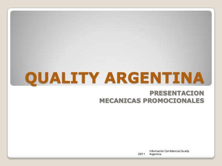 QUALITY ARGENTINA <br />PRESENTACION<br />MECANICAS PROMOCIONALES<br />2011<br />Información Confidencial Quality Argentin...